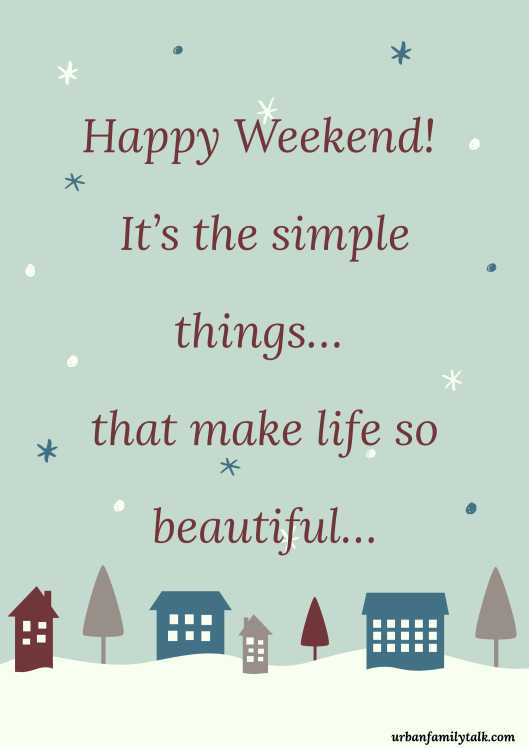 Happy Weekend! It's the simple things… that make life so beautiful…