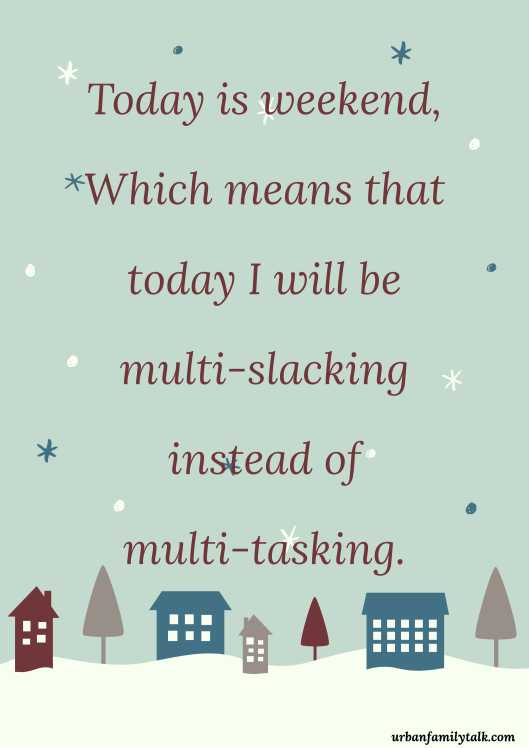 Today is weekend, Which means that today I will be multi-slacking instead of multi-tasking.
