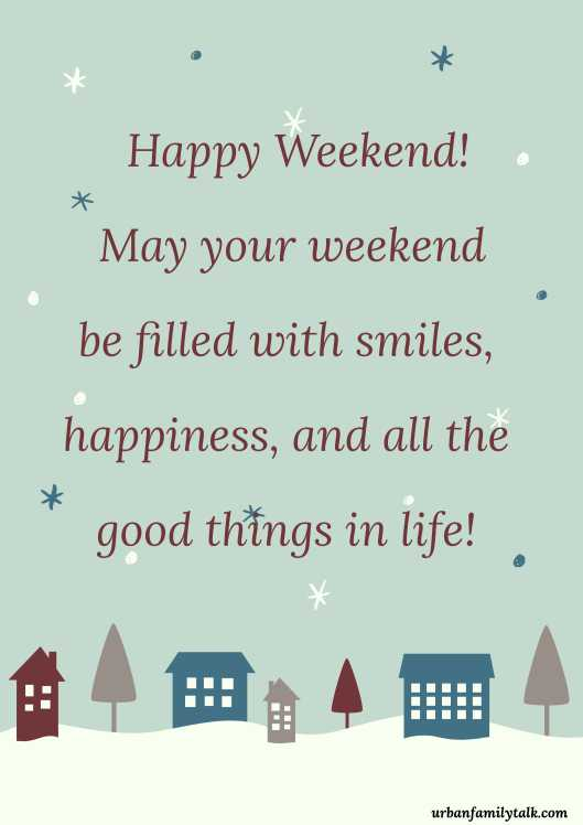 Happy Weekend! May your weekend be filled with smiles, happiness, and all the good things in life!