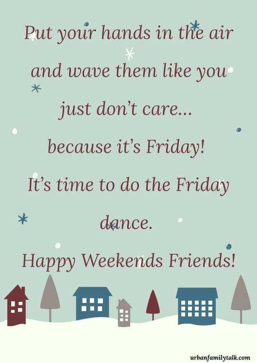 Put your hands in the air and wave them like you just don't care… because it's Friday! It's time to do the Friday dance. Happy Weekends Friends!