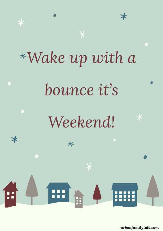 Wake up with a bounce it's Weekend!