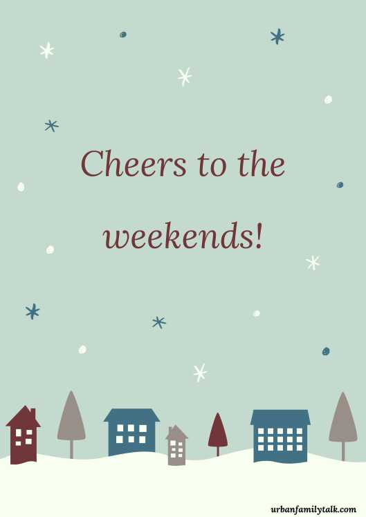 Cheers to the weekends!