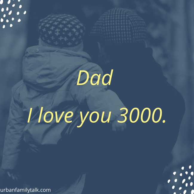 Dad I love you 3000.