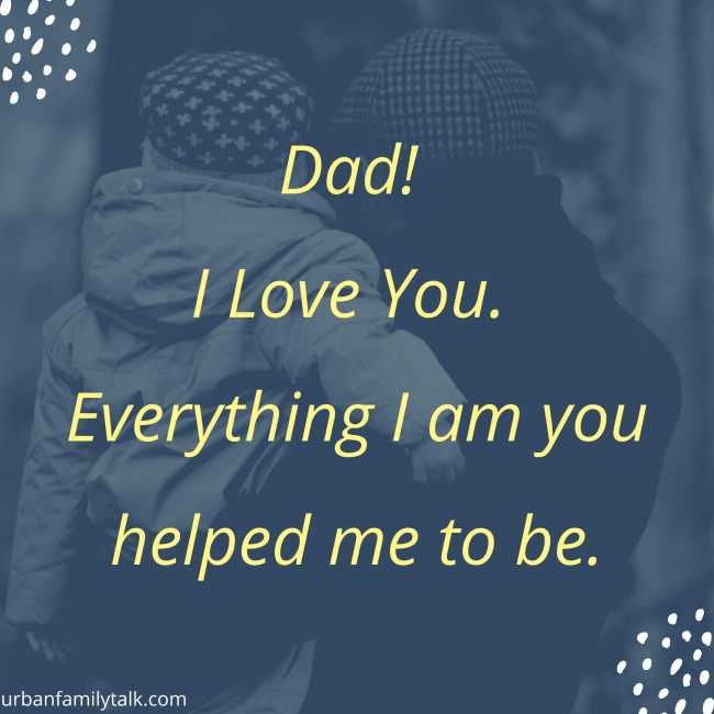 Dad! I Love You. Everything I am you helped me to be.