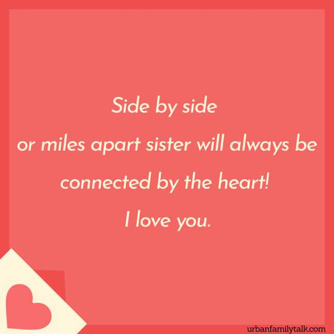 Side by side or miles apart sister will always be connected by the heart! I love you.