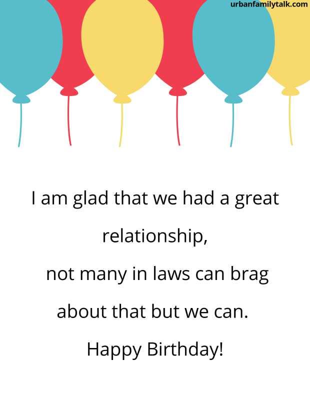 I am glad that we had a great relationship, not many in laws can brag about that but we can. Happy Birthday!