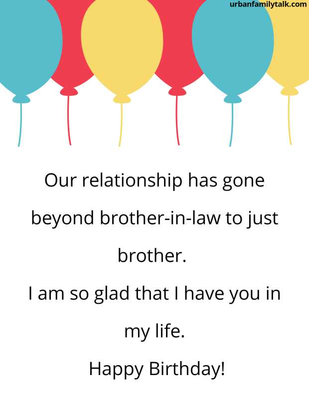 Our relationship has gone beyond brother-in-law to just brother. I am so glad that I have you in my life. Happy Birthday!