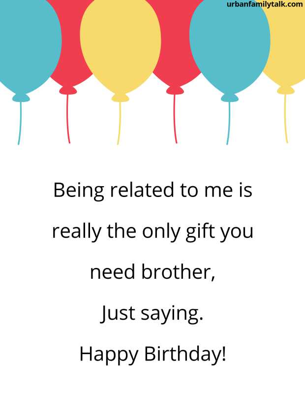 Being related to me is really the only gift you need brother, Just saying. Happy Birthday!