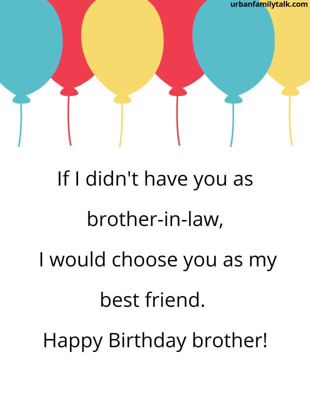 If I didn't have you as brother-in-law, I would choose you as my best friend. Happy Birthday brother!