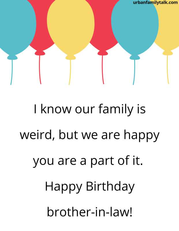 I know our family is weird, but we are happy you are a part of it. Happy Birthday brother-in-law!