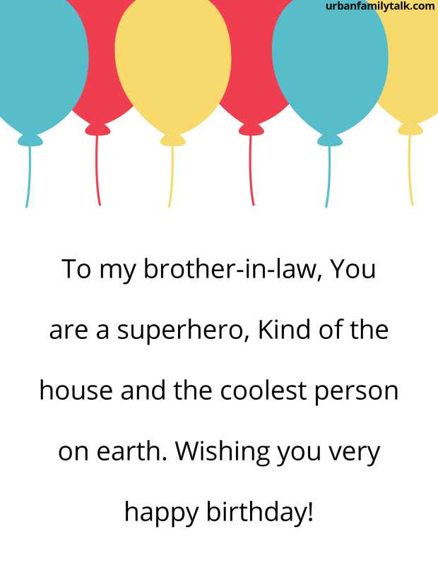 To my brother-in-law, You are a superhero, Kind of the house and the coolest person on earth. Wishing you very happy birthday!