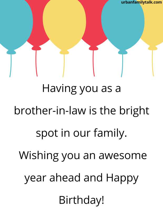 Having you as a brother-in-law is the bright spot in our family. Wishing you an awesome year ahead and Happy Birthday!