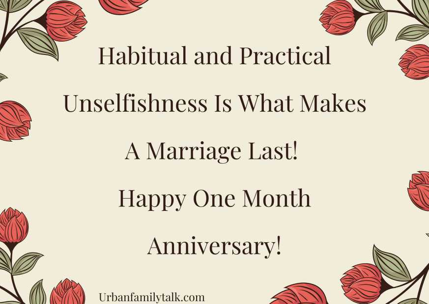 Habitual and Practical Unselfishness Is What Makes A Marriage Last! Happy One Month Anniversary!
