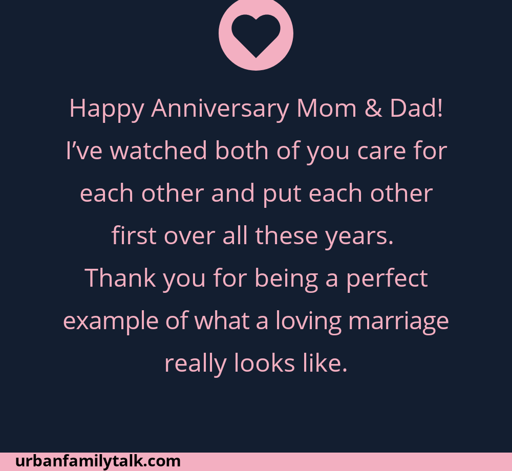 Happy Anniversary Mom & Dad! I've watched both of you care for each other and put each other first over all these years. Thank you for being a perfect example of what a loving marriage really looks like.