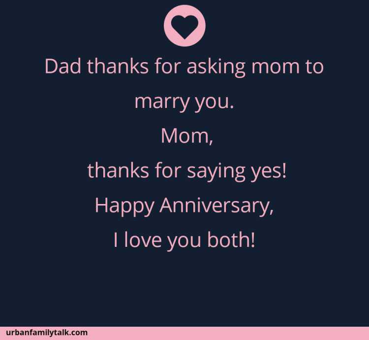 Dad thanks for asking mom to marry you. Mom, thanks for saying yes! Happy Anniversary, I love you both!