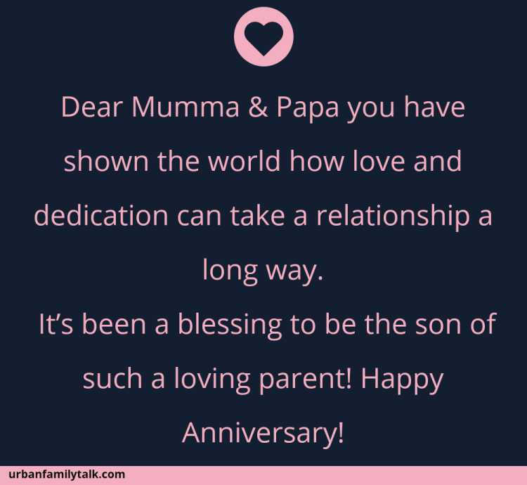 Dear Mumma & Papa you have shown the world how love and dedication can take a relationship a long way. It's been a blessing to be the son of such a loving parent! Happy Anniversary!