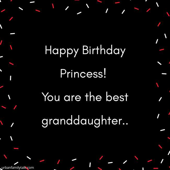 Happy Birthday Princess! You are the best granddaughter!