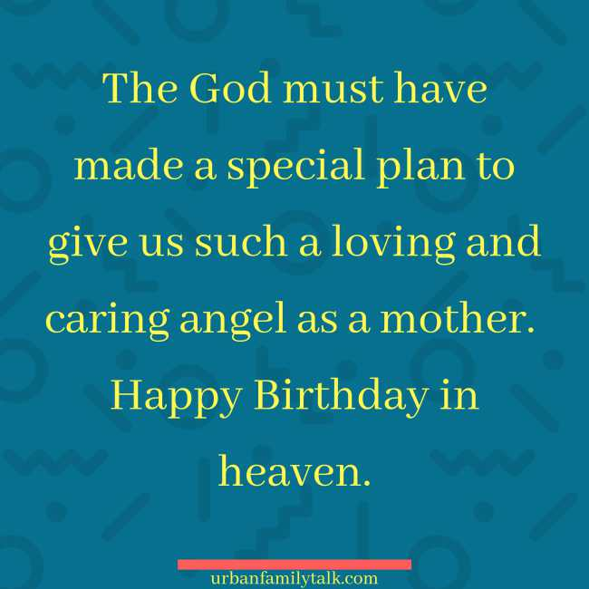 The God must have made a special plan to give us such a loving and caring angel as a mother. Happy Birthday in heaven.