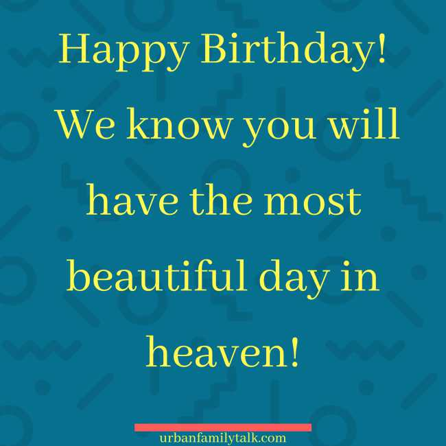 Happy Birthday! We know you will have the most beautiful day in heaven!