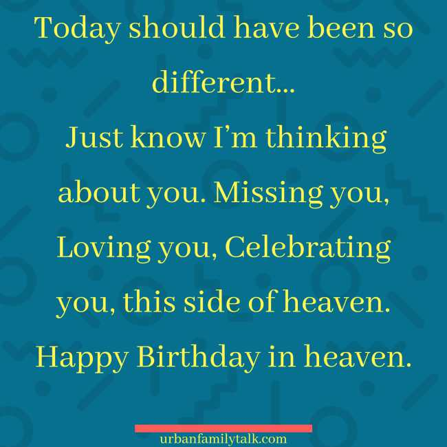 Today should have been so different… Just know I'm thinking about you. Missing you, Loving you, Celebrating you, this side of heaven. Happy Birthday in heaven.