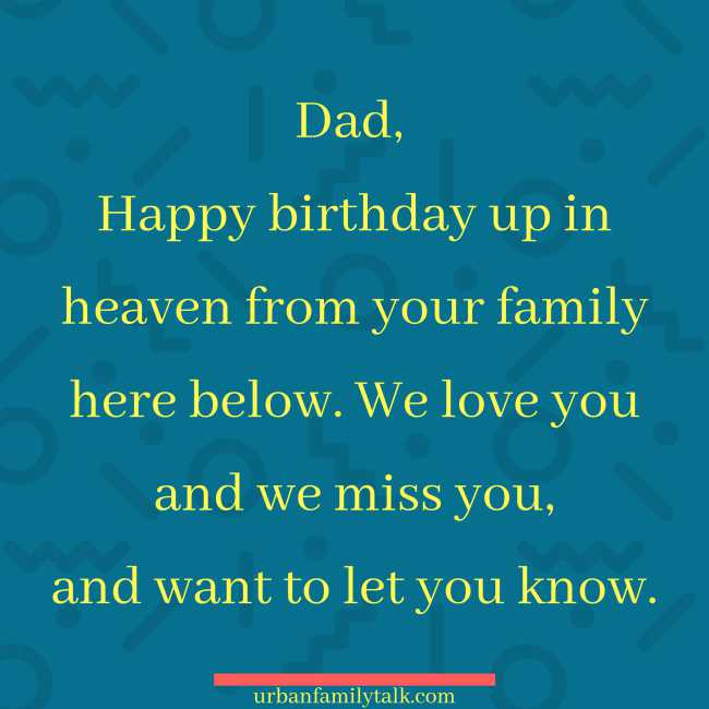 Dad, Happy birthday up in heaven from your family here below. We love you and we miss you, and want to let you know.