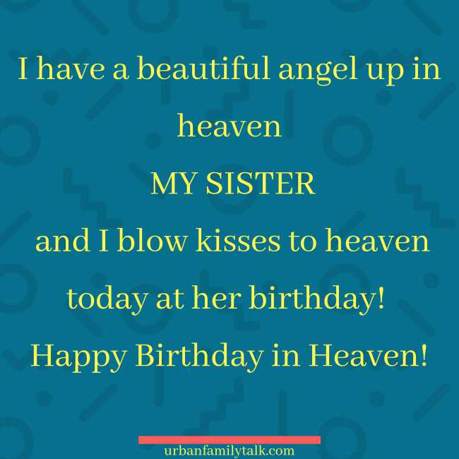 I have a beautiful angel up in heaven MY SISTER and I blow kisses to heaven today at her birthday! Happy Birthday in Heaven!