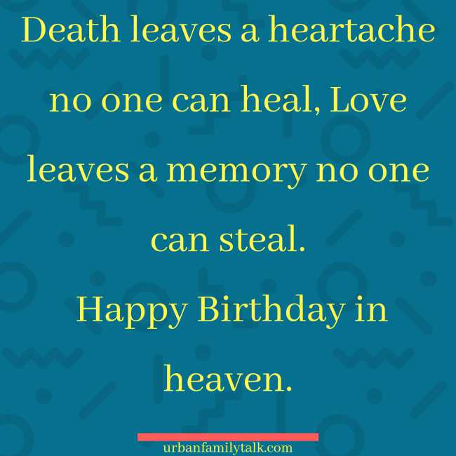 Death leaves a heartache no one can heal, Love leaves a memory no one can steal. Happy Birthday in heaven.