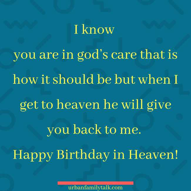 I know you are in god's care that is how it should be but when I get to heaven he will give you back to me. Happy Birthday in Heaven!