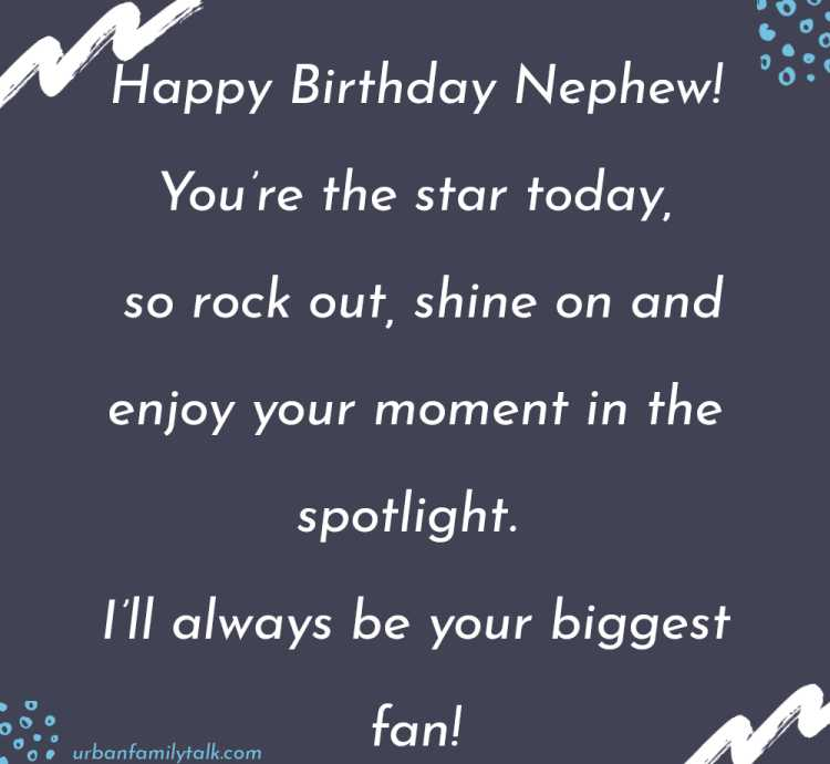 A nephew is a wonderful blessing. A treasure from above. He's laughter, warmth and special charm. He's thoughtfulness and love. Happy Birthday!