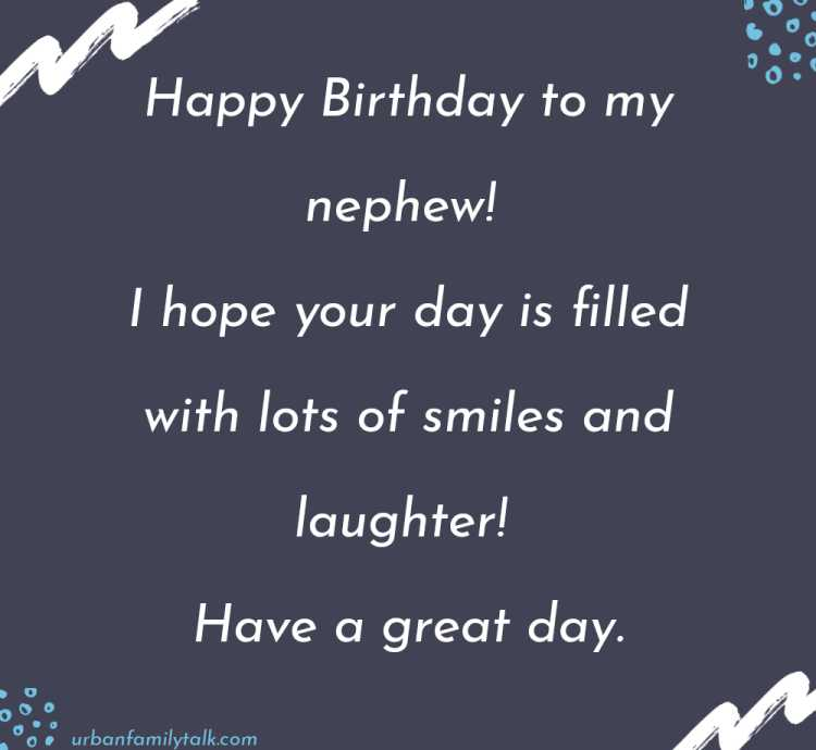 Happy Birthday to my nephew! I hope your day is filled with lots of smiles and laughter! Have a great day.