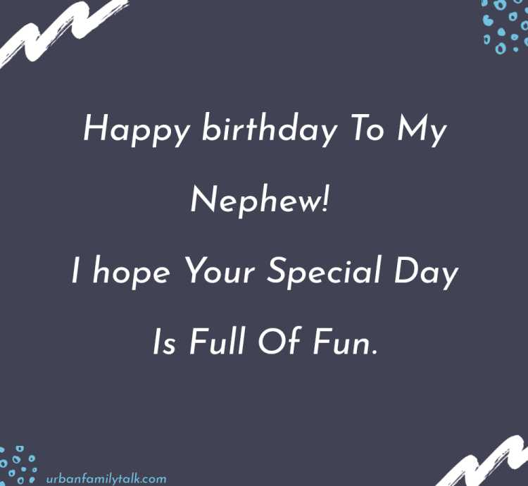 Happy birthday To My Nephew! I hope Your Special Day Is Full Of Fun.