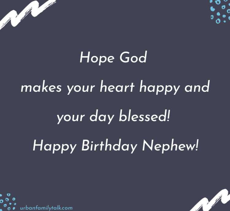 Hope God makes your heart happy and your day blessed! Happy Birthday Nephew!