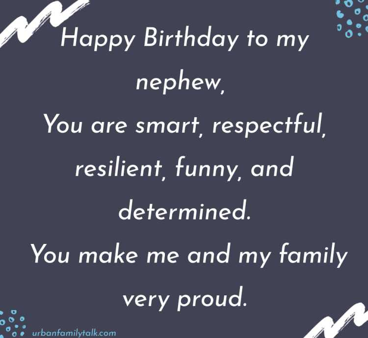 Happy Birthday to my nephew, You are smart, respectful, resilient, funny, and determined. You make me and my family very proud.