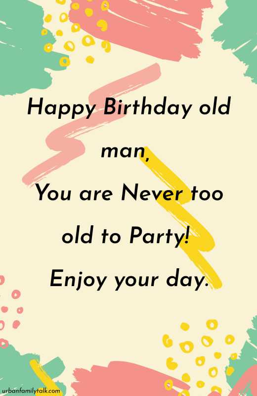Happy Birthday to an Old man who deserves to be treasured. After all, fossils of your era are very hard to find.