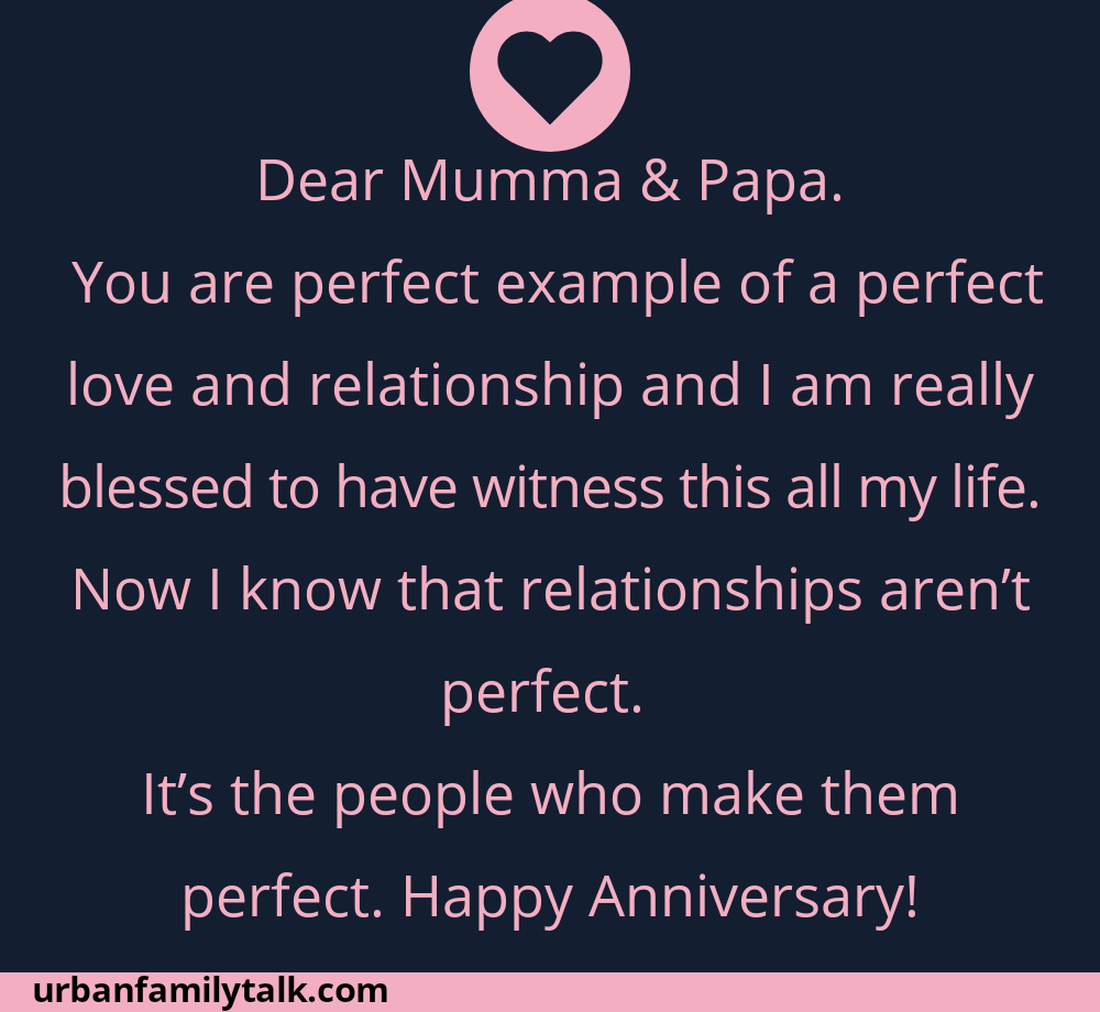 Dear Mumma & Papa. You are perfect example of a perfect love and relationship and I am really blessed to have witness this all my life. Now I know that relationships aren't perfect. It's the people who make them perfect. Happy Anniversary!