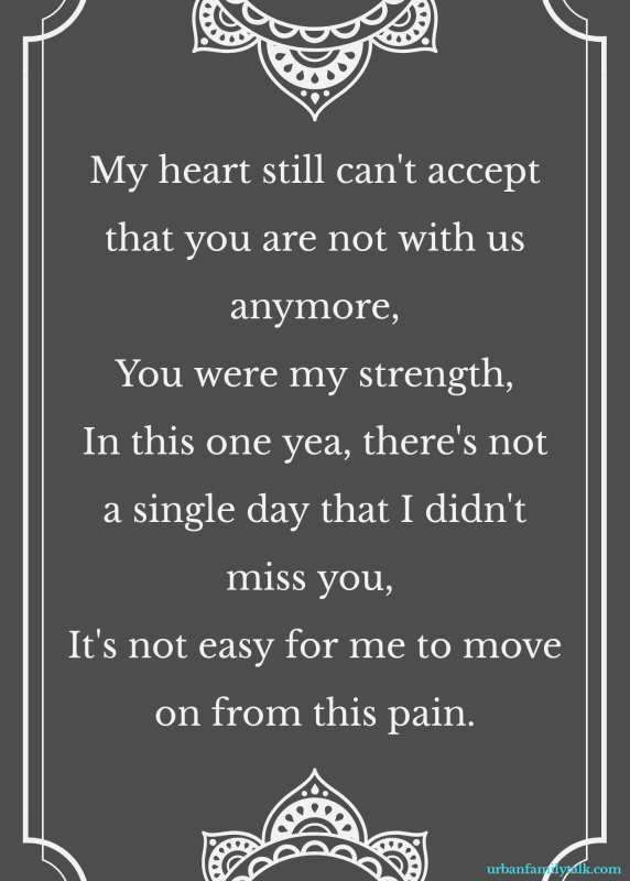 My heart still can't accept that you are not with us anymore, You were my strength, In this one yea, there's not a single day that I didn't miss you, It's not easy for me to move on from this pain.
