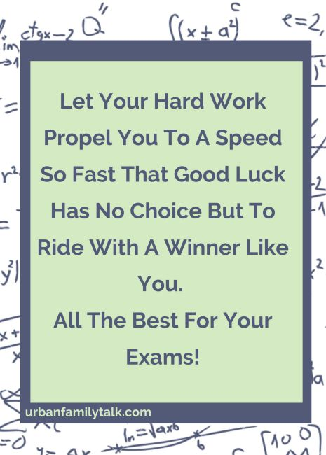May All Your Hard Work, Bring Excellent Grades. Today And Beyond Good Luck!