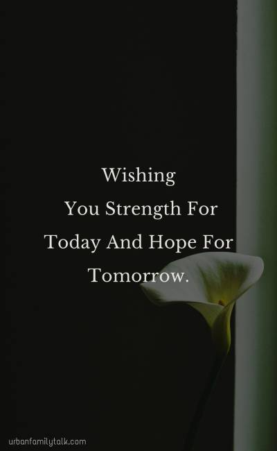 Wishing You Strength For Today And Hope For Tomorrow.