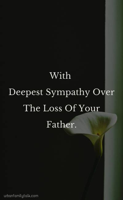 With Deepest Sympathy Over The Loss Of Your Father.