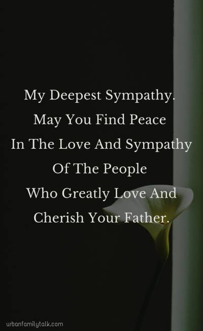 My Deepest Sympathy. May You Find Peace In The Love And Sympathy Of The People Who Greatly Love And Cherish Your Father.
