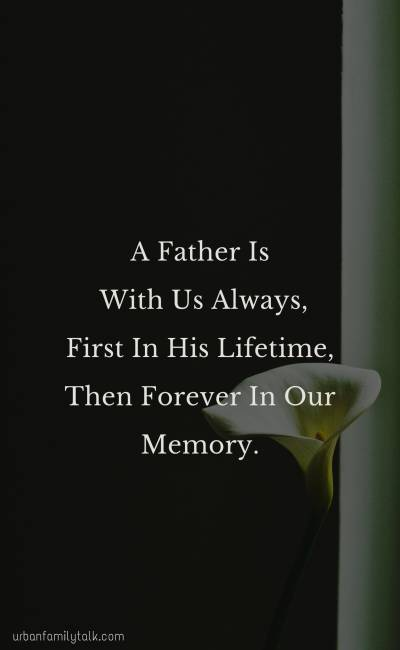 A Father Is With Us Always, First In His Lifetime, Then Forever In Our Memory.