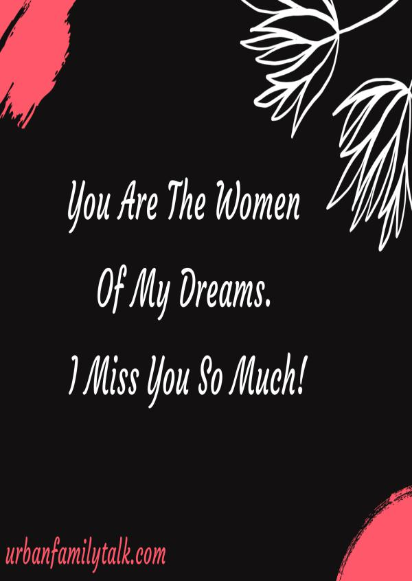You Are The Women of My Dreams. I Miss You So Much!