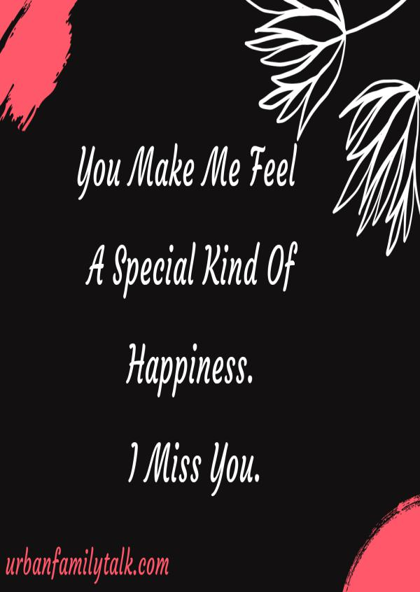 You Make Me Feel A Special Kind Of Happiness. I Miss You.
