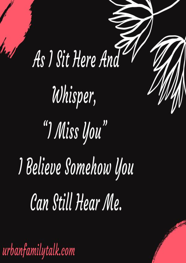 """As I Sit Here And Whisper, """"I Miss You"""" I Believe Somehow You Can Still Hear Me."""