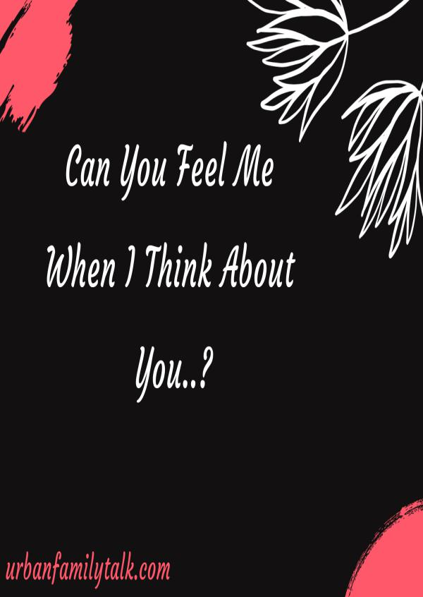 Can You Feel Me When I Think About You?