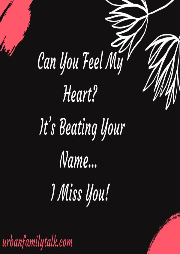 Can You Feel My Heart? It's Beating Your Name… I Miss You!