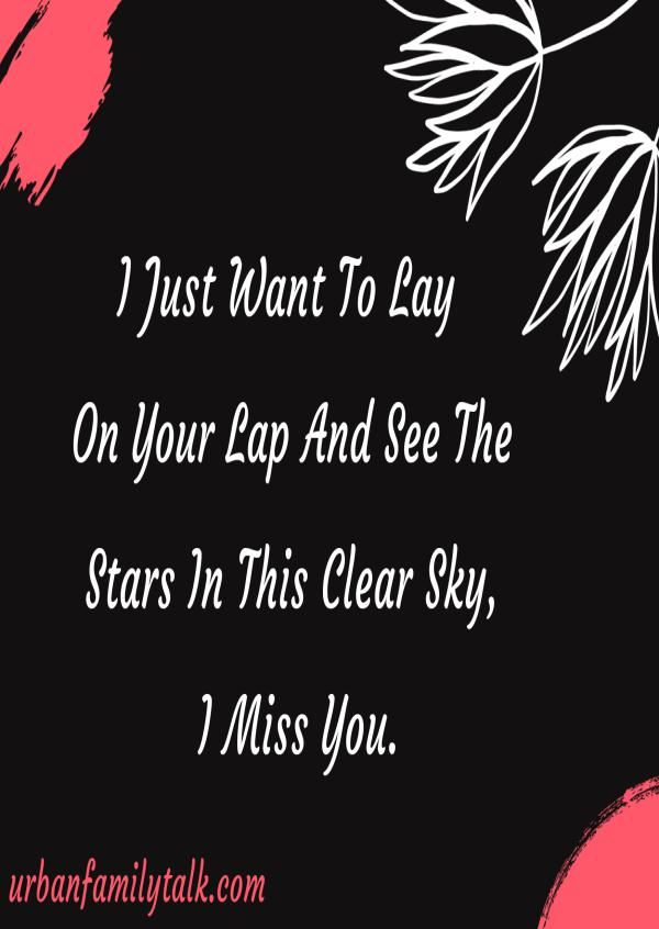 I Just Want To Lay On Your Lap And See The Stars In This Clear Sky, I Miss You.