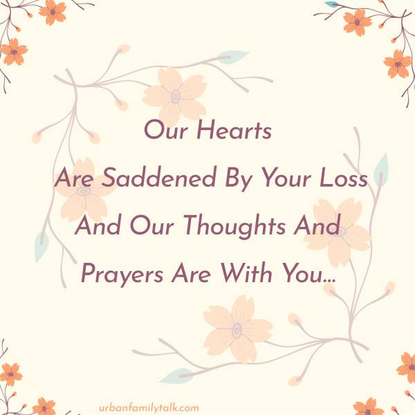Our Hearts Are Saddened By Your Loss And Our Thoughts And Prayers Are With You…