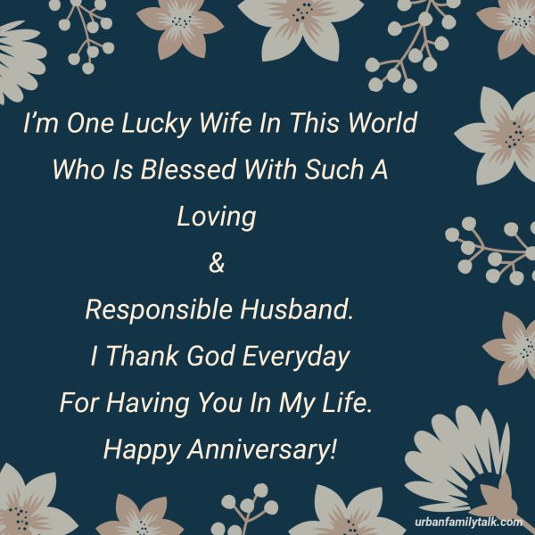 I'm One Lucky Wife In This World Who Is Blessed With Such A Loving & Responsible Husband. I Thank God Everyday For Having You In My Life. Happy Anniversary!