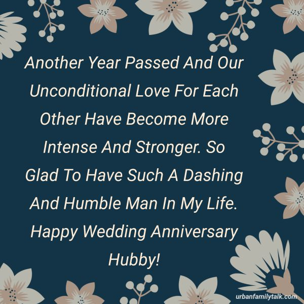 Another Year Passed And Our Unconditional Love For Each Other Have Become More Intense And Stronger. So Glad To Have Such A Dashing And Humble Man In My Life. Happy Wedding Anniversary Hubby!